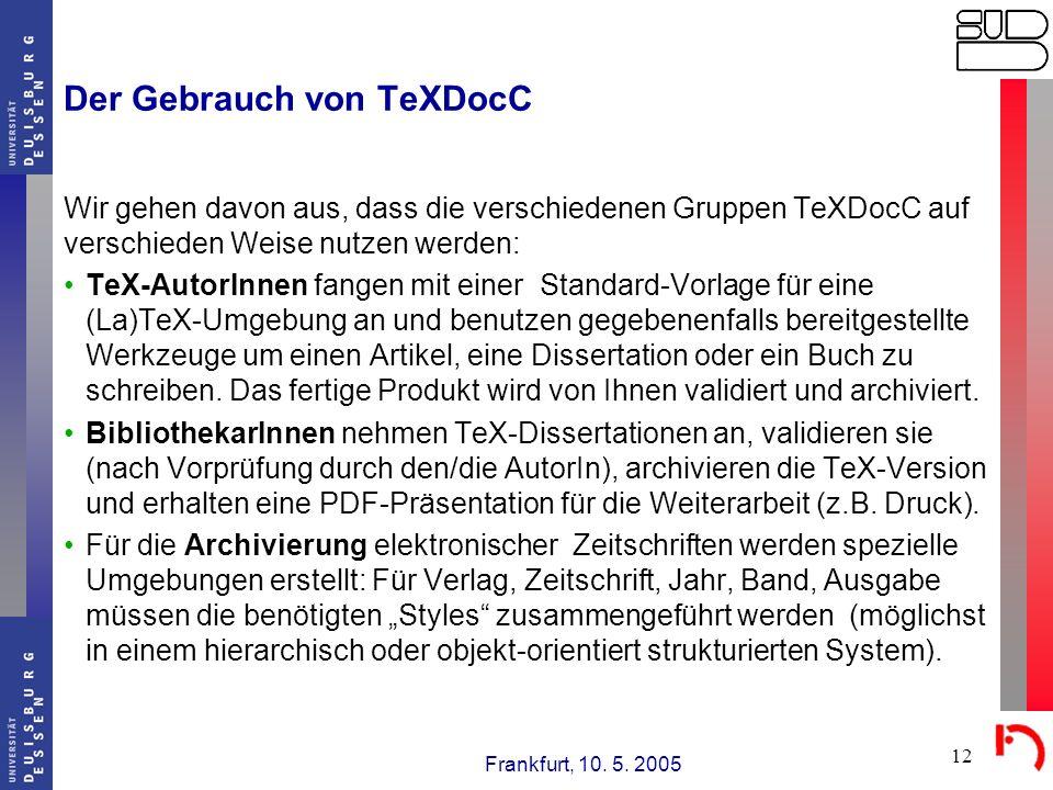 Frankfurt, 10. 5. 2005 12 Der Gebrauch von TeXDocC Wir gehen davon aus, dass die verschiedenen Gruppen TeXDocC auf verschieden Weise nutzen werden: Te
