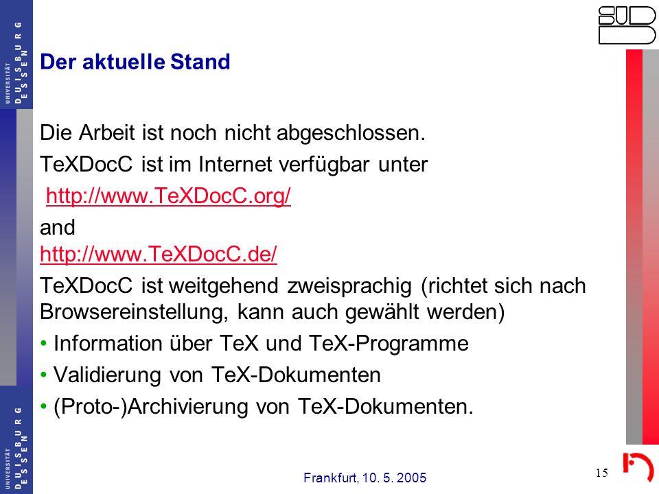 Frankfurt, 10. 5. 2005 15 Der aktuelle Stand Die Arbeit ist noch nicht abgeschlossen. TeXDocC ist im Internet verfügbar unter http://www.TeXDocC.org/
