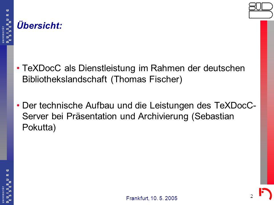 Frankfurt, 10. 5. 2005 2 Übersicht: TeXDocC als Dienstleistung im Rahmen der deutschen Bibliothekslandschaft (Thomas Fischer) Der technische Aufbau un