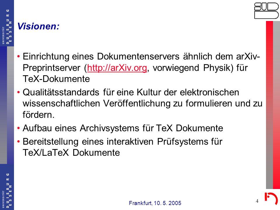 Frankfurt, 10. 5. 2005 4 Visionen: Einrichtung eines Dokumentenservers ähnlich dem arXiv- Preprintserver (http://arXiv.org, vorwiegend Physik) für TeX