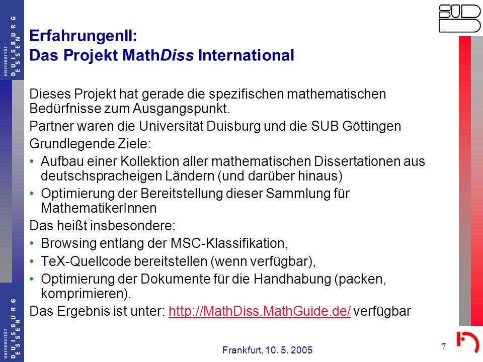 Frankfurt, 10. 5. 2005 7 ErfahrungenII: Das Projekt MathDiss International Dieses Projekt hat gerade die spezifischen mathematischen Bedürfnisse zum A