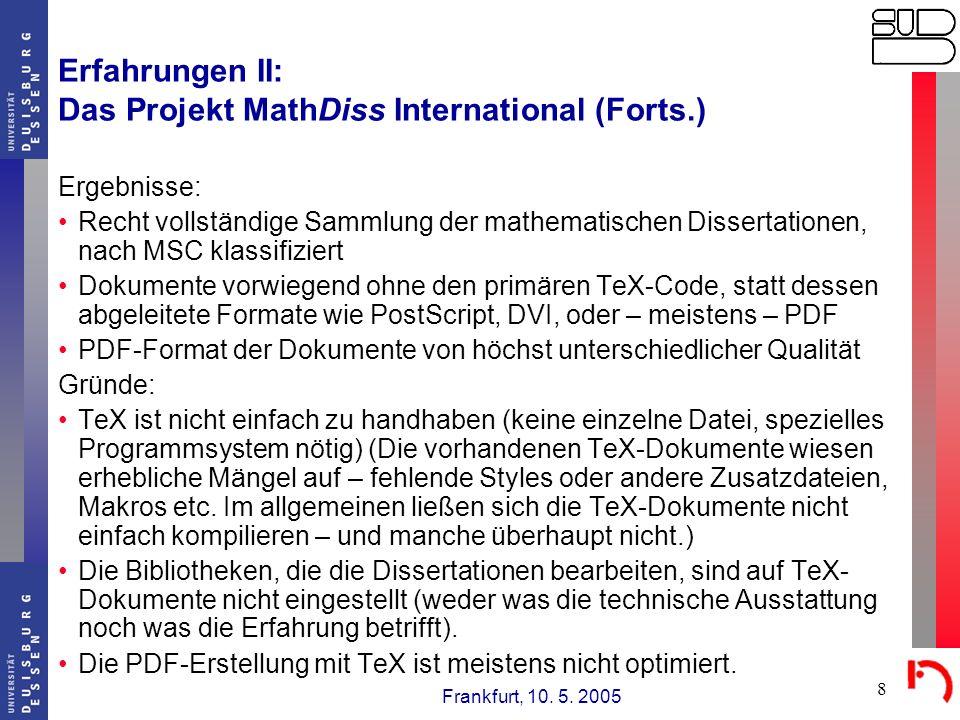 Frankfurt, 10. 5. 2005 8 Erfahrungen II: Das Projekt MathDiss International (Forts.) Ergebnisse: Recht vollständige Sammlung der mathematischen Disser