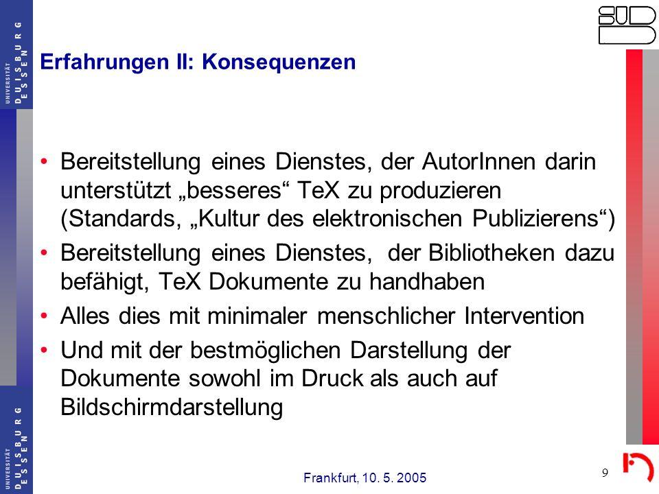 Frankfurt, 10. 5. 2005 9 Erfahrungen II: Konsequenzen Bereitstellung eines Dienstes, der AutorInnen darin unterstützt besseres TeX zu produzieren (Sta