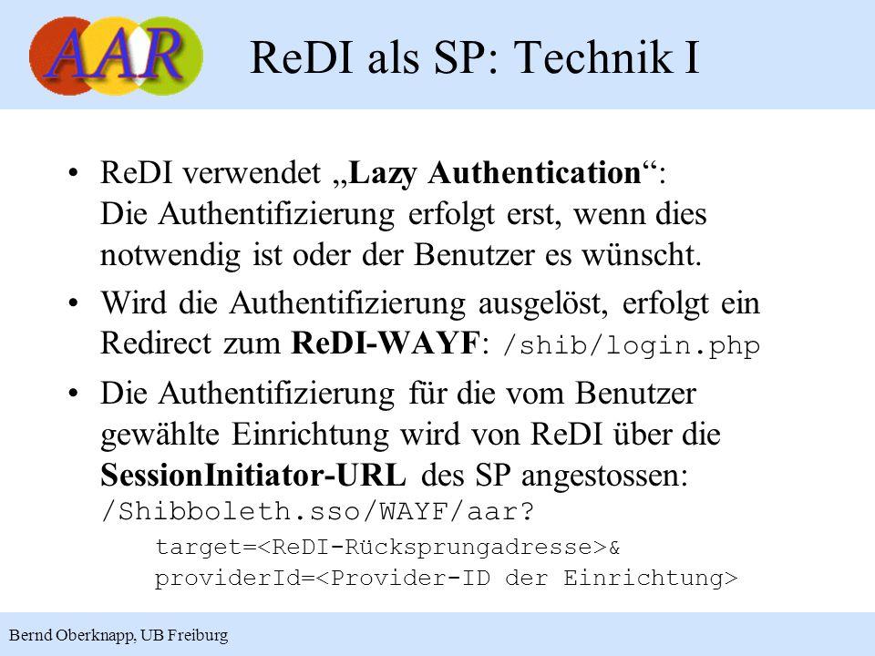 12 Bernd Oberknapp, UB Freiburg ReDI als SP: Technik I ReDI verwendet Lazy Authentication: Die Authentifizierung erfolgt erst, wenn dies notwendig ist