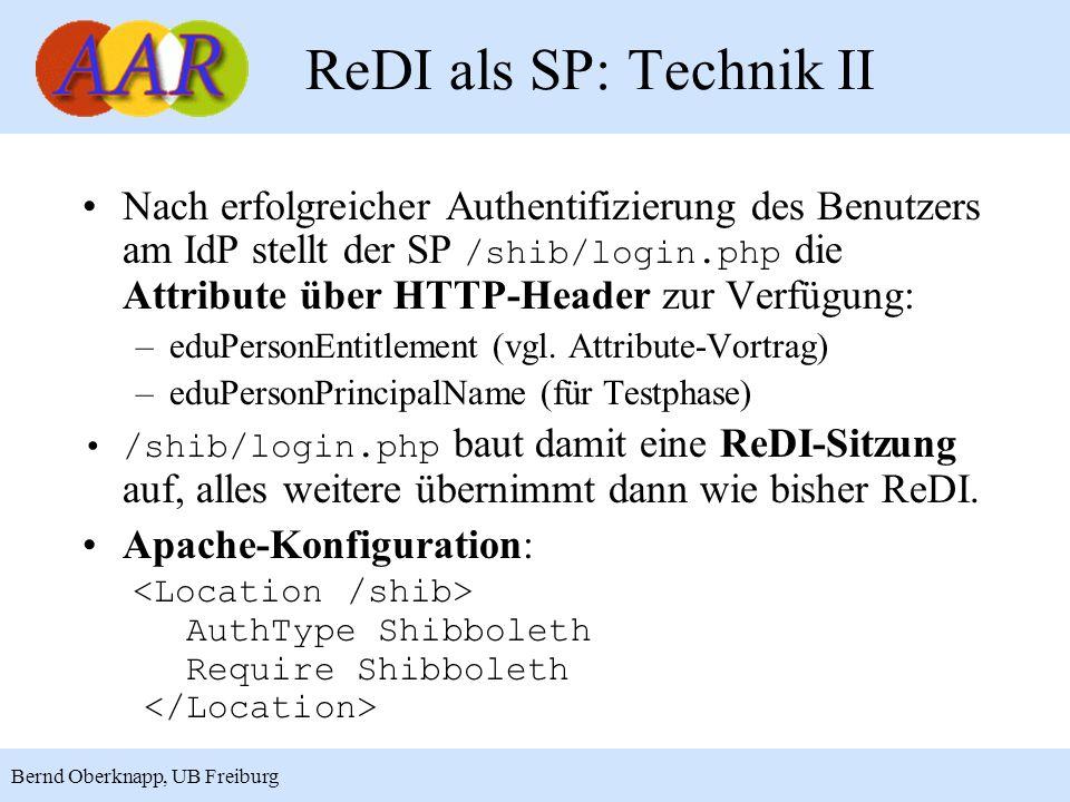 13 Bernd Oberknapp, UB Freiburg ReDI als SP: Technik II Nach erfolgreicher Authentifizierung des Benutzers am IdP stellt der SP /shib/login.php die At