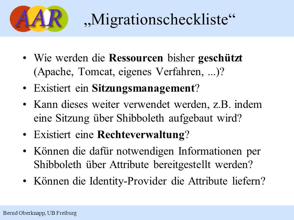 17 Bernd Oberknapp, UB Freiburg Migrationscheckliste Wie werden die Ressourcen bisher geschützt (Apache, Tomcat, eigenes Verfahren,...)? Existiert ein