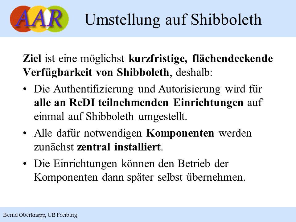 7 Bernd Oberknapp, UB Freiburg Umstellung auf Shibboleth Ziel ist eine möglichst kurzfristige, flächendeckende Verfügbarkeit von Shibboleth, deshalb: