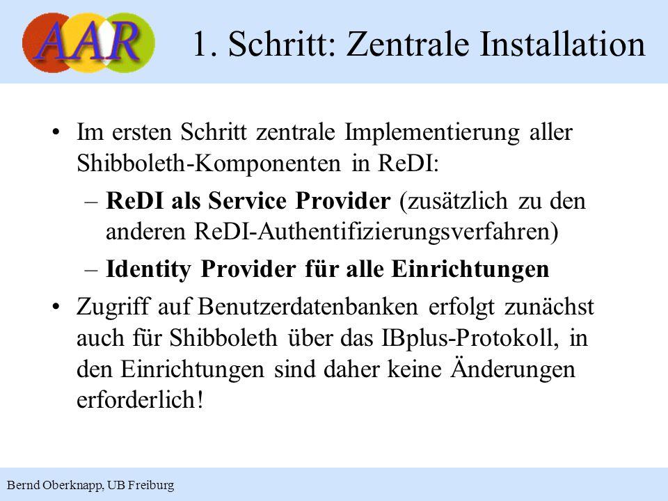 8 Bernd Oberknapp, UB Freiburg 1. Schritt: Zentrale Installation Im ersten Schritt zentrale Implementierung aller Shibboleth-Komponenten in ReDI: –ReD