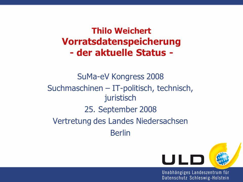 Thilo Weichert Vorratsdatenspeicherung - der aktuelle Status - SuMa-eV Kongress 2008 Suchmaschinen – IT-politisch, technisch, juristisch 25. September