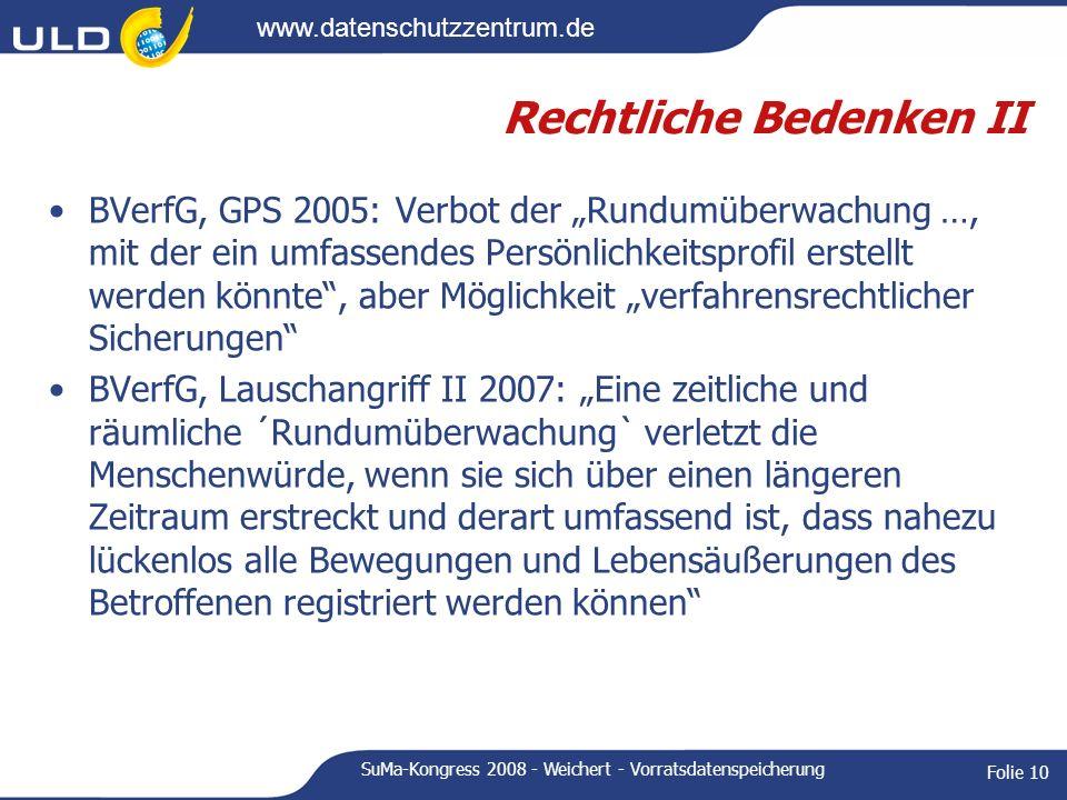 www.datenschutzzentrum.de SuMa-Kongress 2008 - Weichert - Vorratsdatenspeicherung Folie 10 Rechtliche Bedenken II BVerfG, GPS 2005: Verbot der Rundumü