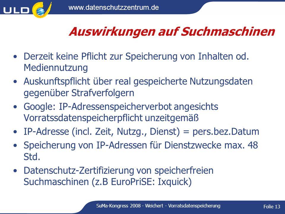 www.datenschutzzentrum.de SuMa-Kongress 2008 - Weichert - Vorratsdatenspeicherung Folie 13 Auswirkungen auf Suchmaschinen Derzeit keine Pflicht zur Sp