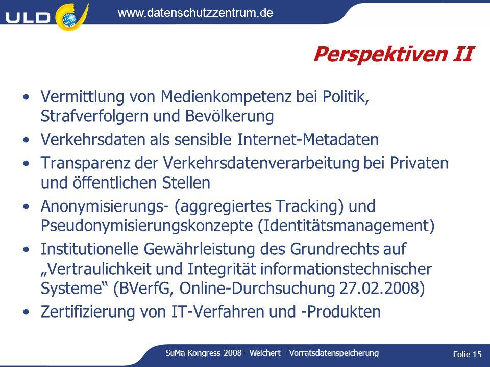 www.datenschutzzentrum.de SuMa-Kongress 2008 - Weichert - Vorratsdatenspeicherung Folie 15 Perspektiven II Vermittlung von Medienkompetenz bei Politik