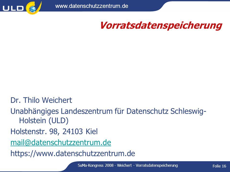 www.datenschutzzentrum.de SuMa-Kongress 2008 - Weichert - Vorratsdatenspeicherung Folie 16 Vorratsdatenspeicherung Dr. Thilo Weichert Unabhängiges Lan