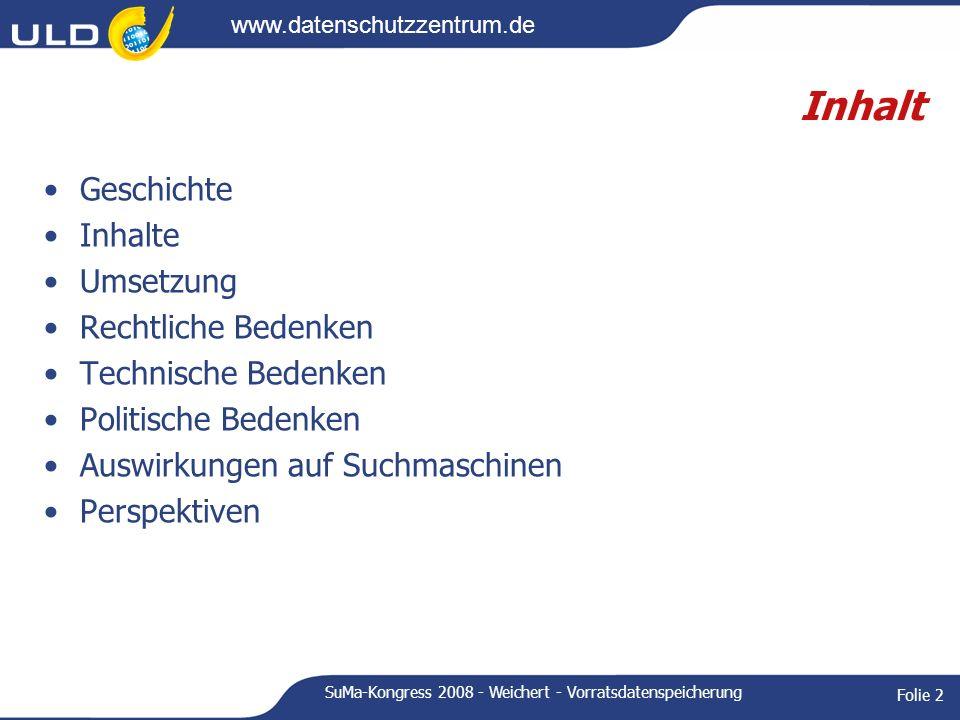 www.datenschutzzentrum.de SuMa-Kongress 2008 - Weichert - Vorratsdatenspeicherung Folie 2 Inhalt Geschichte Inhalte Umsetzung Rechtliche Bedenken Tech