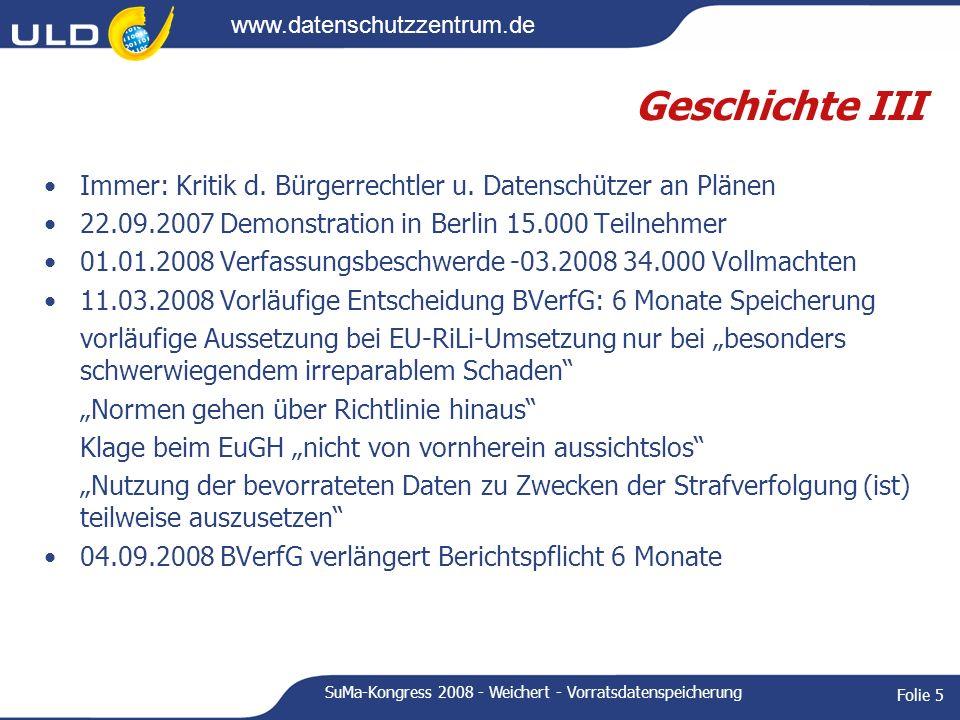 www.datenschutzzentrum.de SuMa-Kongress 2008 - Weichert - Vorratsdatenspeicherung Folie 6 Inhalte I Gesetz zur Umsetzung der EU-Richtlinie zur Vorratsdatenspeicherung (2006/24/EG) v.