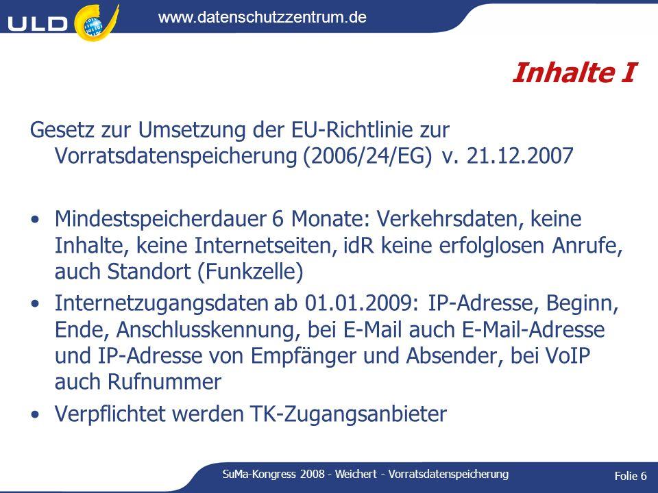 www.datenschutzzentrum.de SuMa-Kongress 2008 - Weichert - Vorratsdatenspeicherung Folie 6 Inhalte I Gesetz zur Umsetzung der EU-Richtlinie zur Vorrats