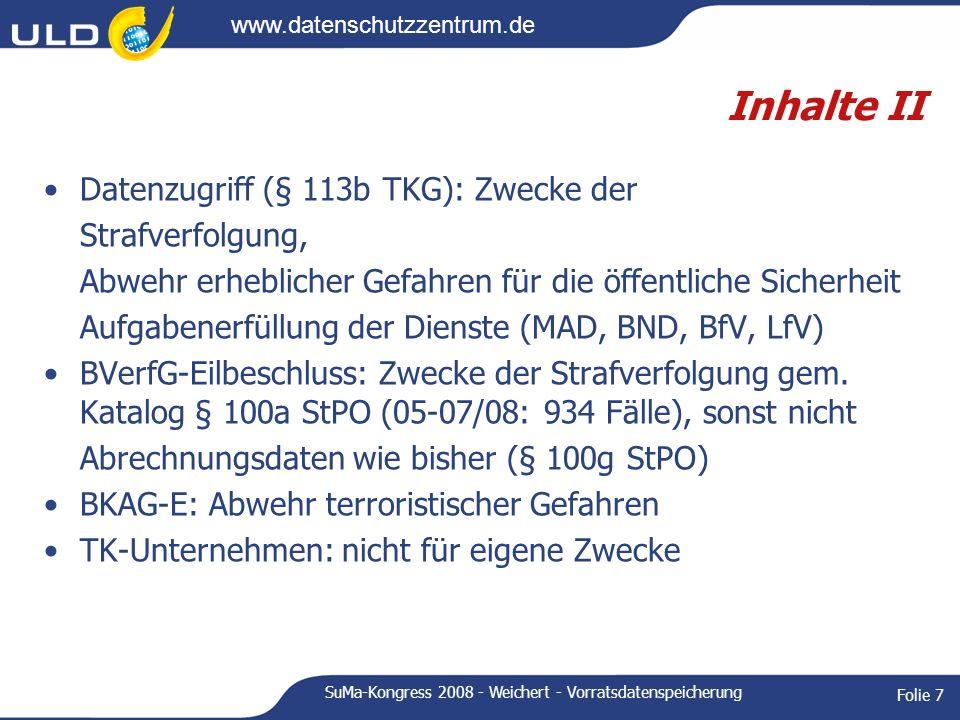 www.datenschutzzentrum.de SuMa-Kongress 2008 - Weichert - Vorratsdatenspeicherung Folie 7 Inhalte II Datenzugriff (§ 113b TKG): Zwecke der Strafverfol