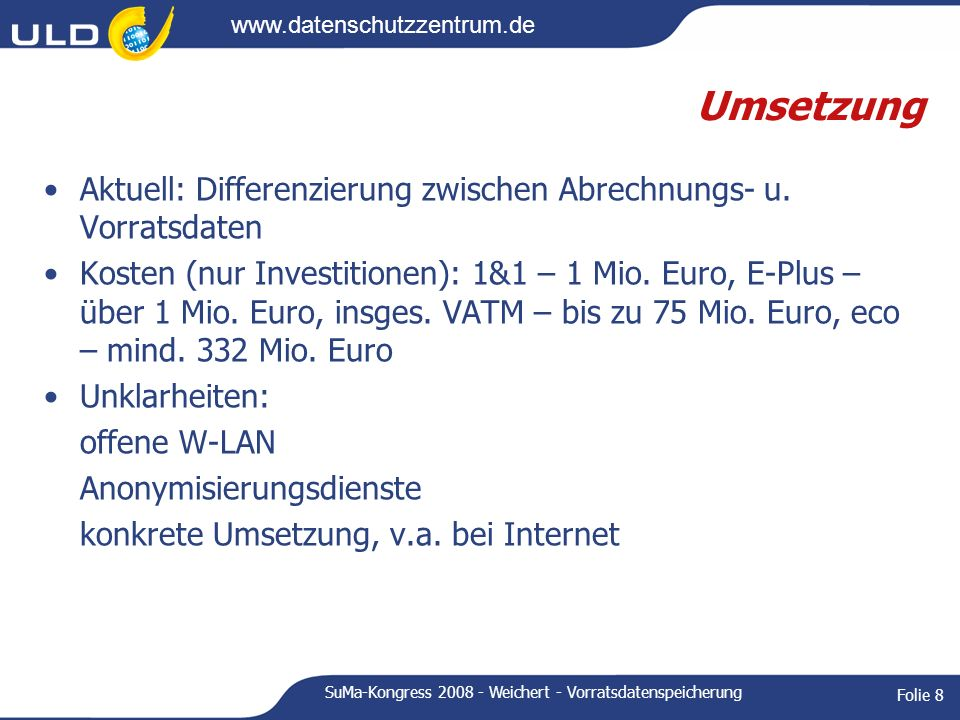 www.datenschutzzentrum.de SuMa-Kongress 2008 - Weichert - Vorratsdatenspeicherung Folie 8 Umsetzung Aktuell: Differenzierung zwischen Abrechnungs- u.