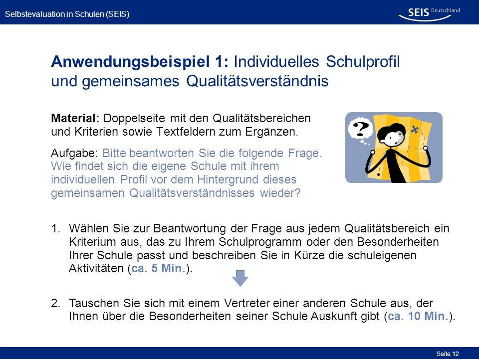 Selbstevaluation in Schulen (SEIS) Seite 12 Anwendungsbeispiel 1: Individuelles Schulprofil und gemeinsames Qualitätsverständnis Material: Doppelseite