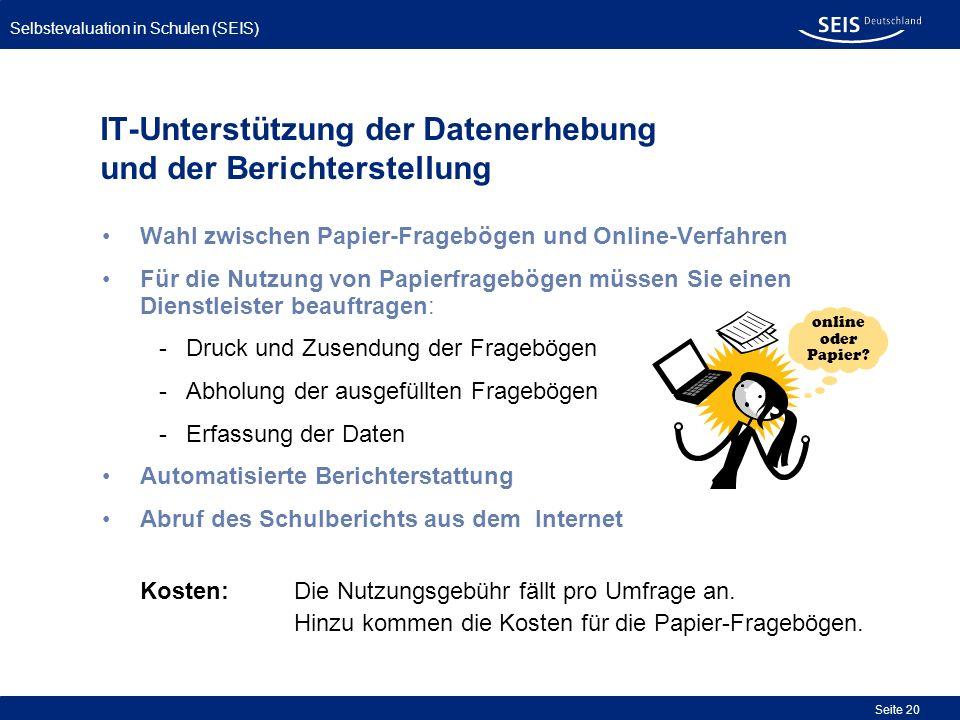 Selbstevaluation in Schulen (SEIS) Seite 20 IT-Unterstützung der Datenerhebung und der Berichterstellung Wahl zwischen Papier-Fragebögen und Online-Ve