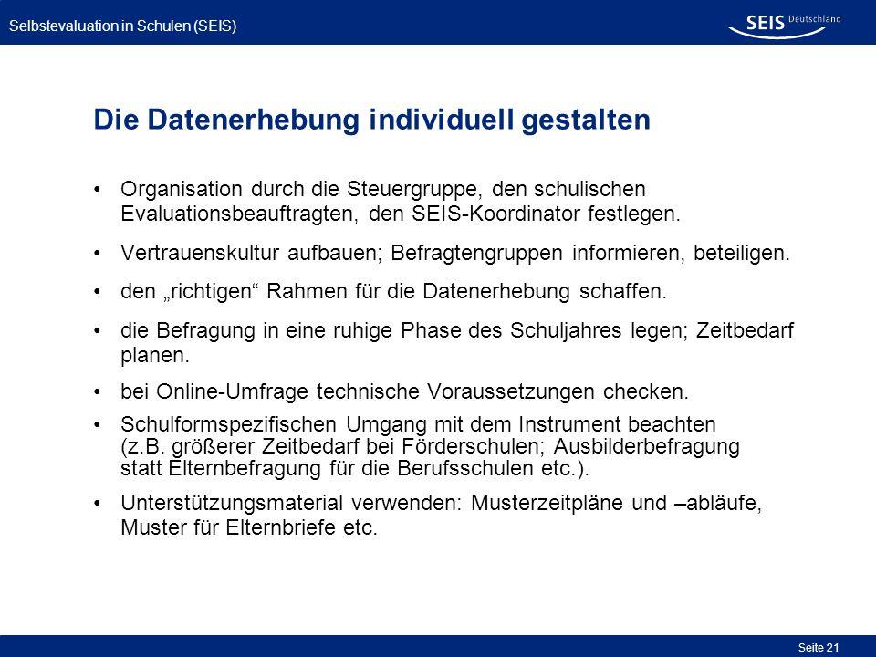 Selbstevaluation in Schulen (SEIS) Seite 21 Die Datenerhebung individuell gestalten Organisation durch die Steuergruppe, den schulischen Evaluationsbe