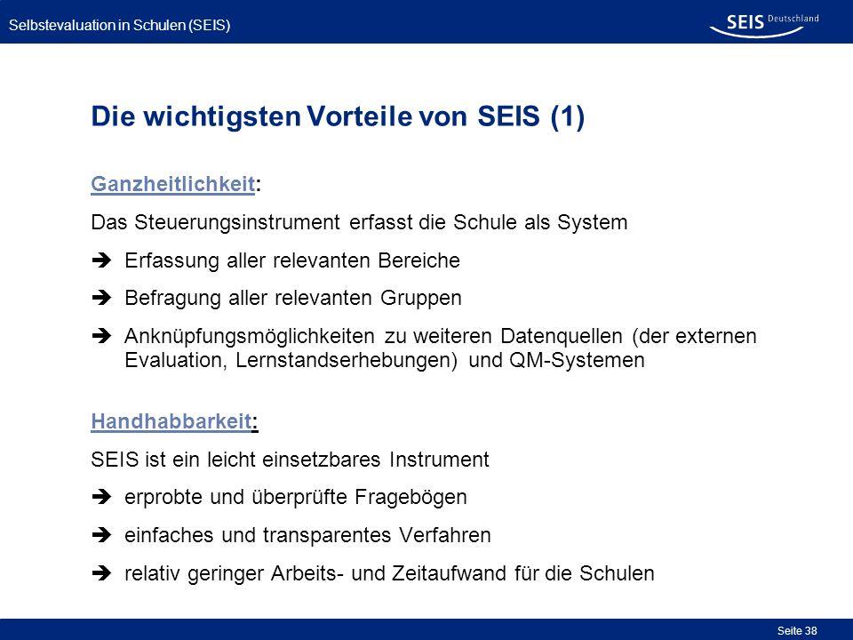 Selbstevaluation in Schulen (SEIS) Seite 38 Die wichtigsten Vorteile von SEIS (1) Ganzheitlichkeit: Das Steuerungsinstrument erfasst die Schule als Sy