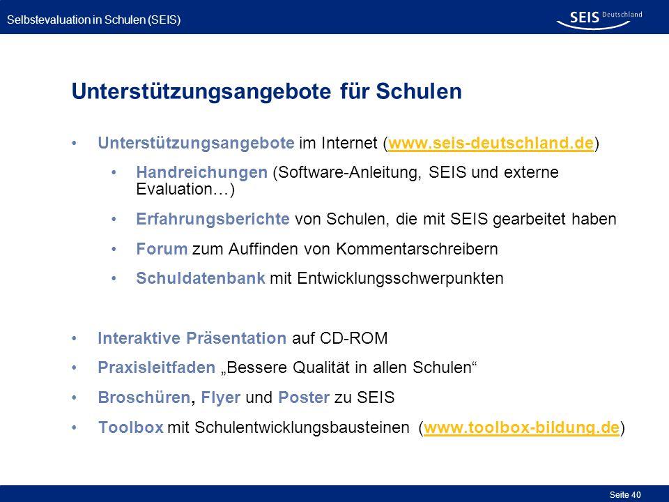 Selbstevaluation in Schulen (SEIS) Seite 40 Unterstützungsangebote im Internet (www.seis-deutschland.de) Handreichungen (Software-Anleitung, SEIS und