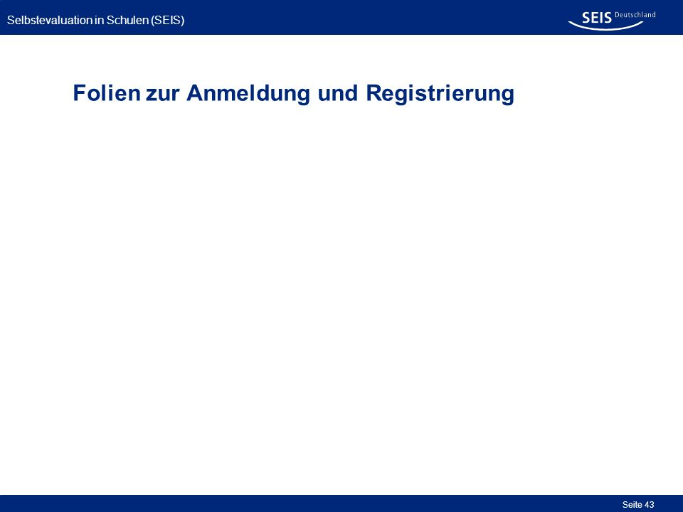 Selbstevaluation in Schulen (SEIS) Seite 43 Folien zur Anmeldung und Registrierung