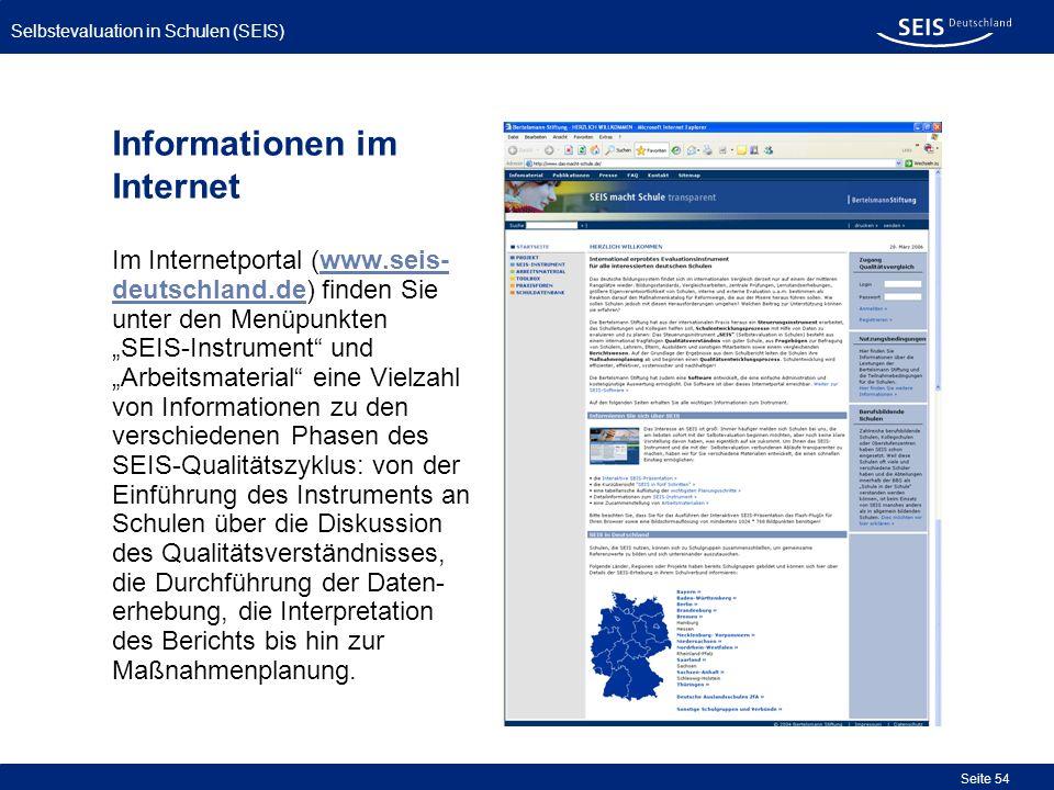 Selbstevaluation in Schulen (SEIS) Seite 54 Informationen im Internet Im Internetportal (www.seis- deutschland.de) finden Sie unter den Menüpunkten SE