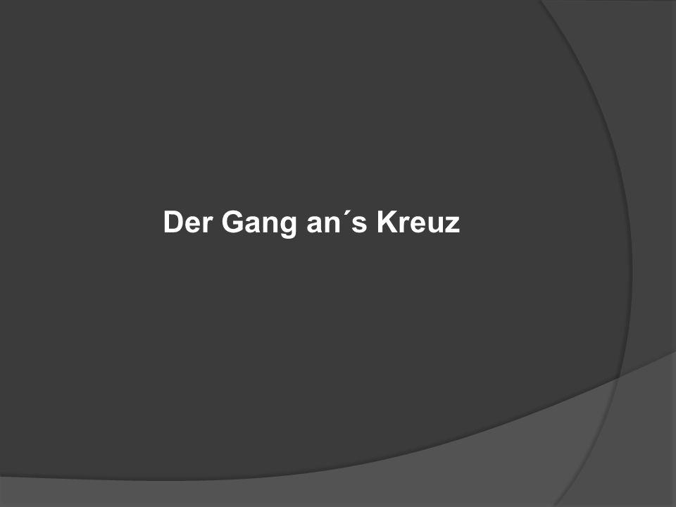 Der Gang an´s Kreuz