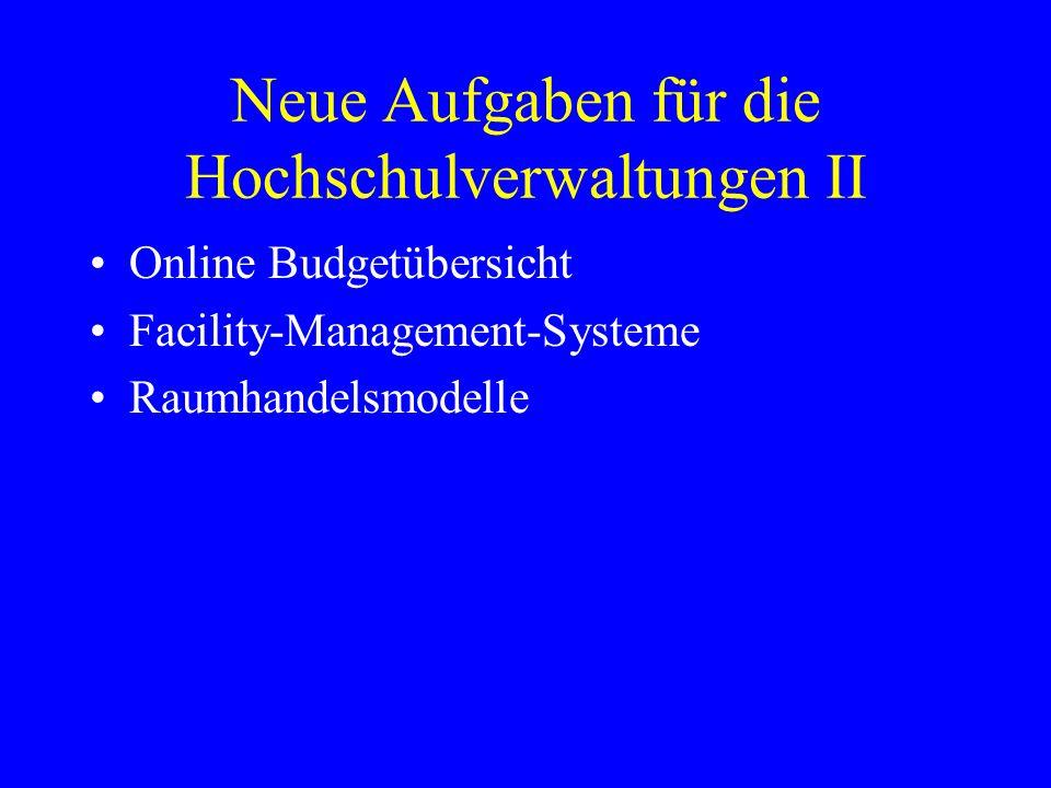 Neue Aufgaben für die Hochschulverwaltungen II Online Budgetübersicht Facility-Management-Systeme Raumhandelsmodelle