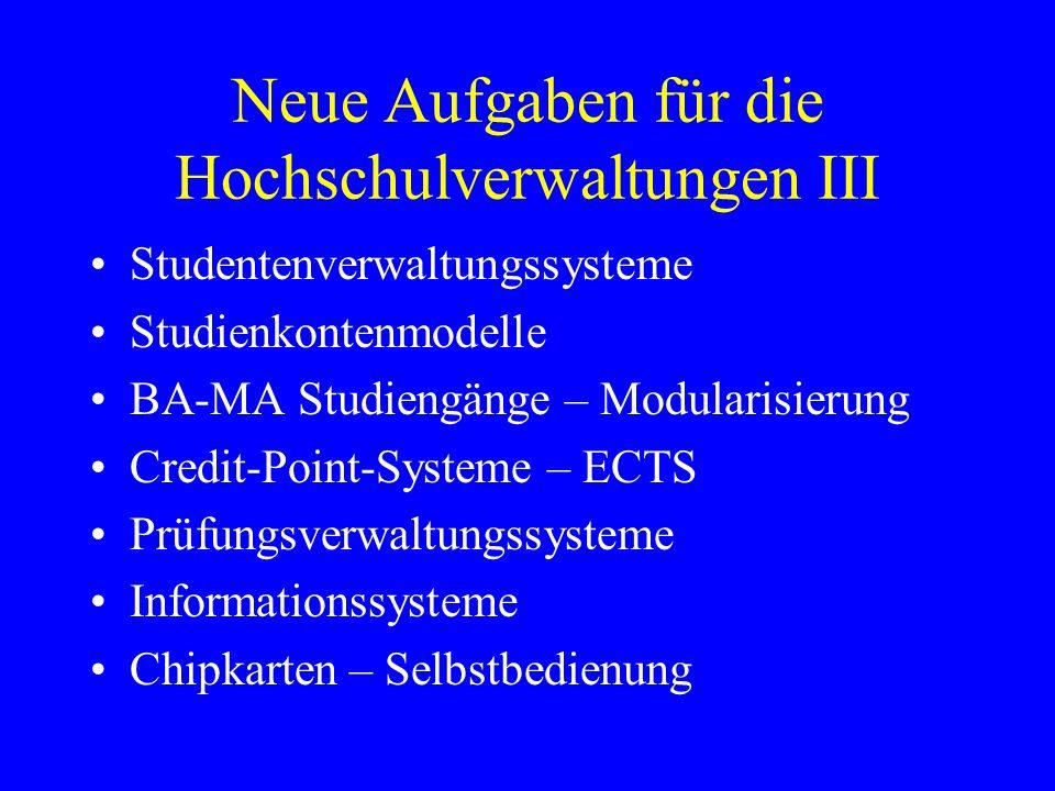 Neue Aufgaben für die Hochschulverwaltungen III Studentenverwaltungssysteme Studienkontenmodelle BA-MA Studiengänge – Modularisierung Credit-Point-Sys