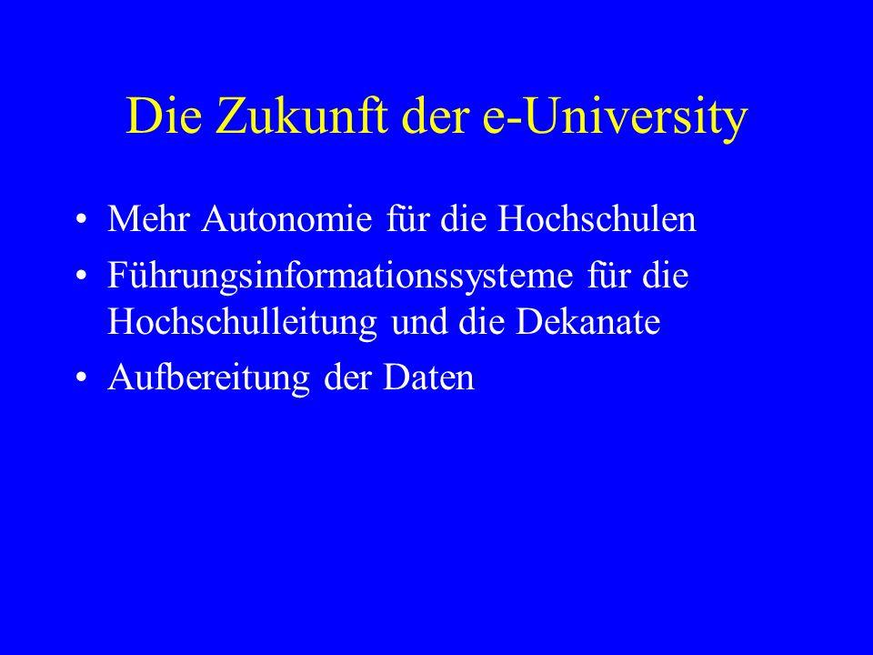 Die Zukunft der e-University Mehr Autonomie für die Hochschulen Führungsinformationssysteme für die Hochschulleitung und die Dekanate Aufbereitung der