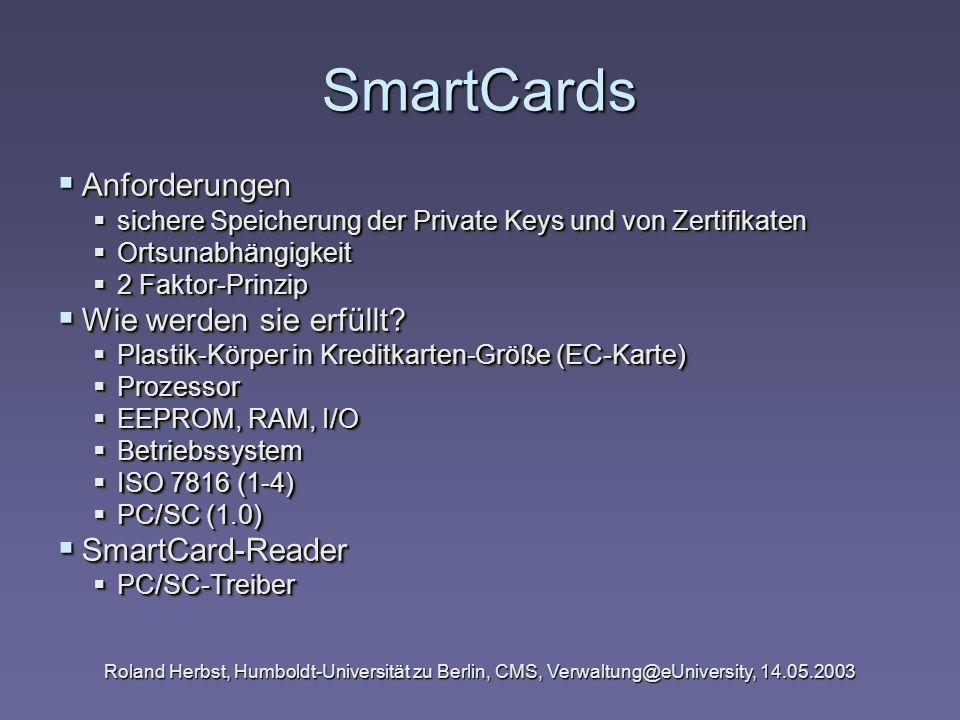 Roland Herbst, Humboldt-Universität zu Berlin, CMS, Verwaltung@eUniversity, 14.05.2003 SmartCards Anforderungen Anforderungen sichere Speicherung der