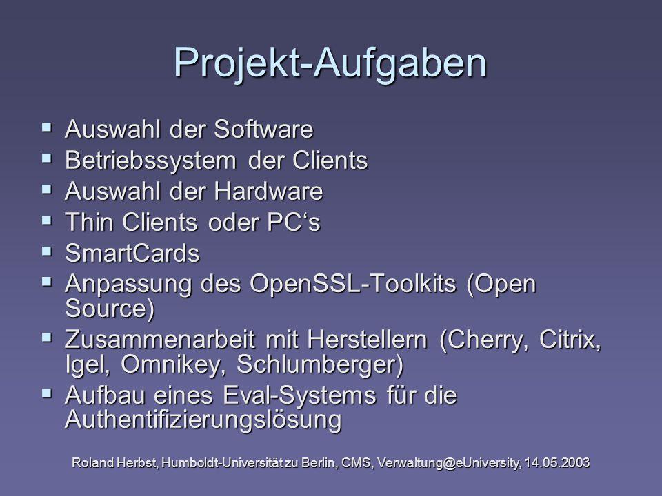 Roland Herbst, Humboldt-Universität zu Berlin, CMS, Verwaltung@eUniversity, 14.05.2003 Projekt-Aufgaben Auswahl der Software Auswahl der Software Betr