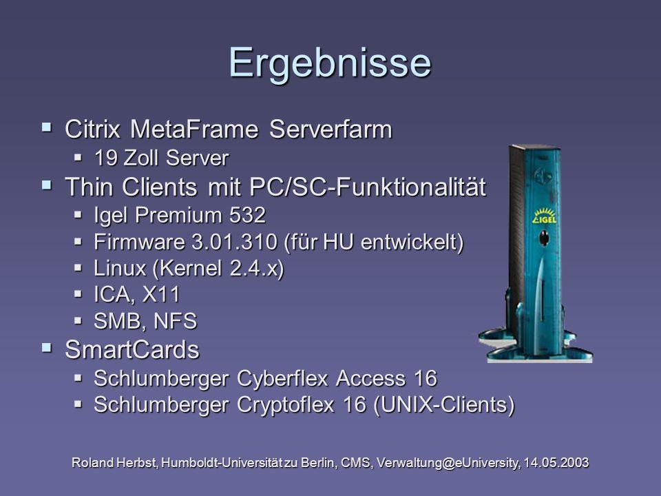 Roland Herbst, Humboldt-Universität zu Berlin, CMS, Verwaltung@eUniversity, 14.05.2003 Ergebnisse Citrix MetaFrame Serverfarm Citrix MetaFrame Serverf