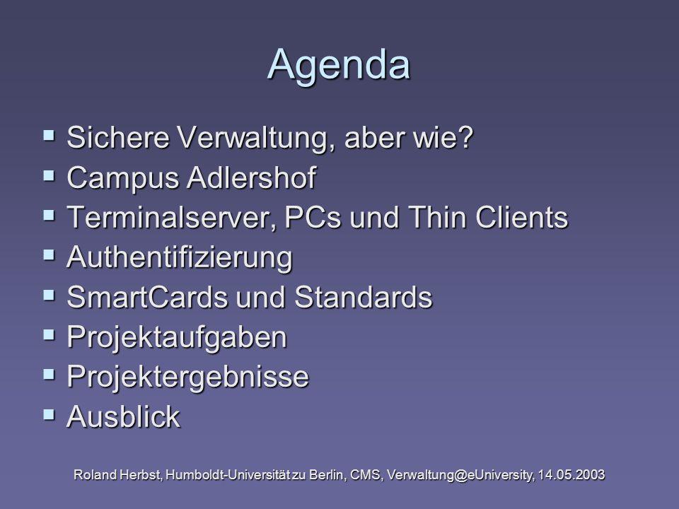 Roland Herbst, Humboldt-Universität zu Berlin, CMS, Verwaltung@eUniversity, 14.05.2003 Agenda Sichere Verwaltung, aber wie? Sichere Verwaltung, aber w