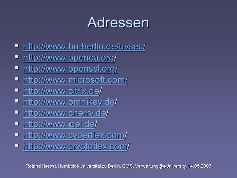 Roland Herbst, Humboldt-Universität zu Berlin, CMS, Verwaltung@eUniversity, 14.05.2003 Adressen http://www.hu-berlin.de/uvsec/ http://www.hu-berlin.de
