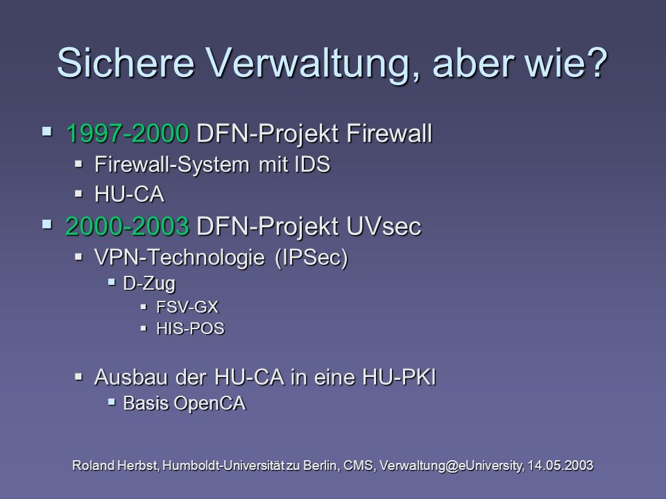 Roland Herbst, Humboldt-Universität zu Berlin, CMS, Verwaltung@eUniversity, 14.05.2003 Ergebnisse Citrix MetaFrame Serverfarm Citrix MetaFrame Serverfarm 19 Zoll Server 19 Zoll Server Thin Clients mit PC/SC-Funktionalität Thin Clients mit PC/SC-Funktionalität Igel Premium 532 Igel Premium 532 Firmware 3.01.310 (für HU entwickelt) Firmware 3.01.310 (für HU entwickelt) Linux (Kernel 2.4.x) Linux (Kernel 2.4.x) ICA, X11 ICA, X11 SMB, NFS SMB, NFS SmartCards SmartCards Schlumberger Cyberflex Access 16 Schlumberger Cyberflex Access 16 Schlumberger Cryptoflex 16 (UNIX-Clients) Schlumberger Cryptoflex 16 (UNIX-Clients)