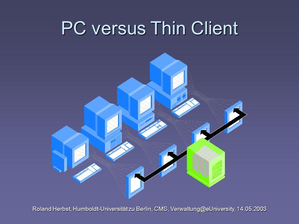 Roland Herbst, Humboldt-Universität zu Berlin, CMS, Verwaltung@eUniversity, 14.05.2003 PC versus Thin Client