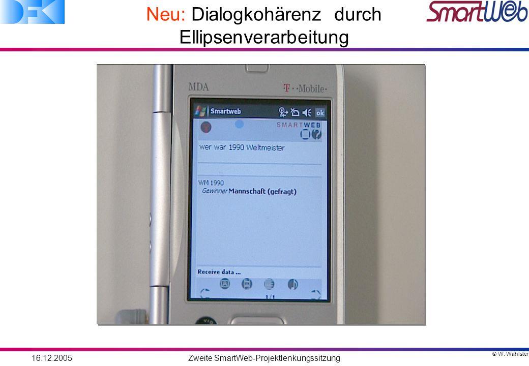 © W. Wahlster 16.12.2005Zweite SmartWeb-Projektlenkungssitzung Neu: Dialogkohärenz durch Ellipsenverarbeitung