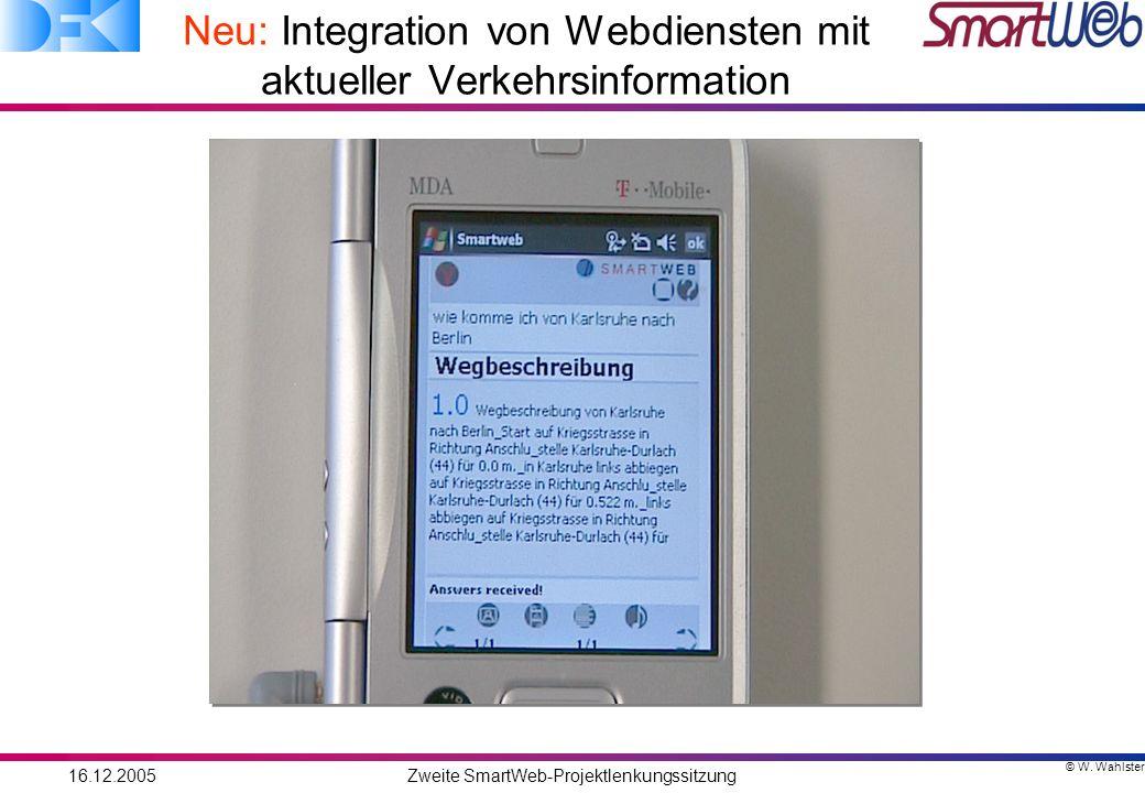 © W. Wahlster 16.12.2005Zweite SmartWeb-Projektlenkungssitzung Neu: Integration von Webdiensten mit aktueller Verkehrsinformation