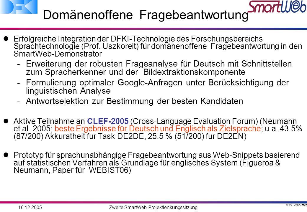 © W. Wahlster 16.12.2005Zweite SmartWeb-Projektlenkungssitzung Domänenoffene Fragebeantwortung Erfolgreiche Integration der DFKI-Technologie des Forsc