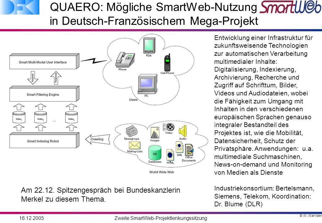 © W. Wahlster 16.12.2005Zweite SmartWeb-Projektlenkungssitzung Entwicklung einer Infrastruktur für zukunftsweisende Technologien zur automatischen Ver