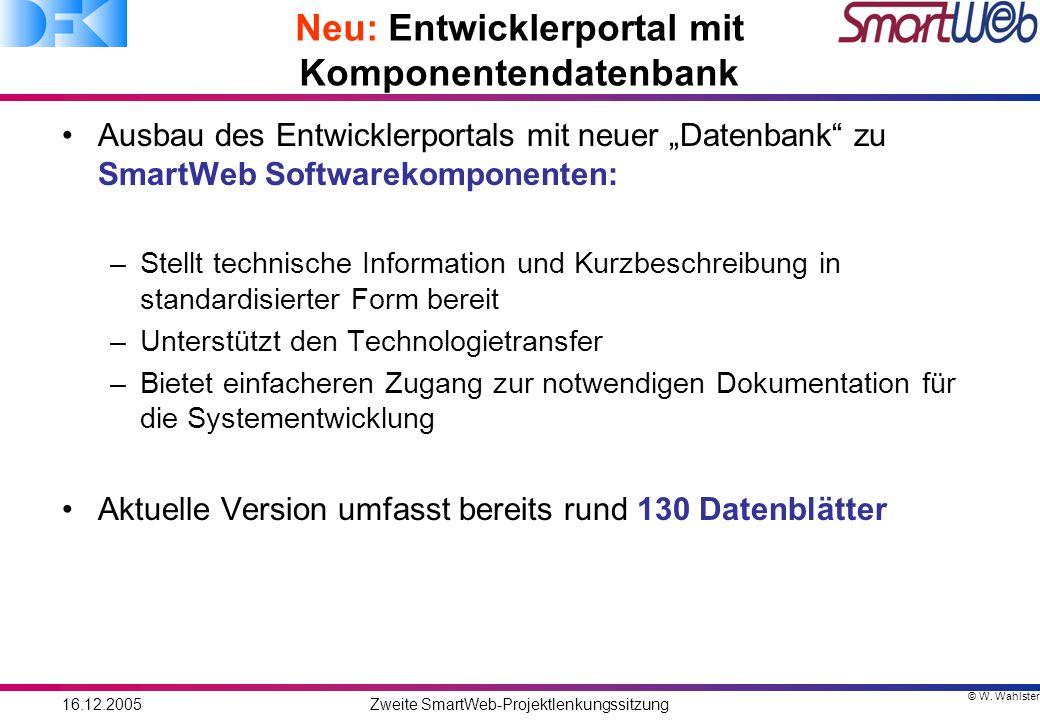 © W. Wahlster 16.12.2005Zweite SmartWeb-Projektlenkungssitzung Neu: Entwicklerportal mit Komponentendatenbank Ausbau des Entwicklerportals mit neuer D