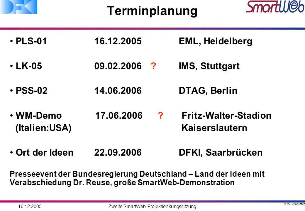 © W. Wahlster 16.12.2005Zweite SmartWeb-Projektlenkungssitzung Terminplanung PLS-0116.12.2005 EML, Heidelberg LK-0509.02.2006?IMS, Stuttgart PSS-0214.