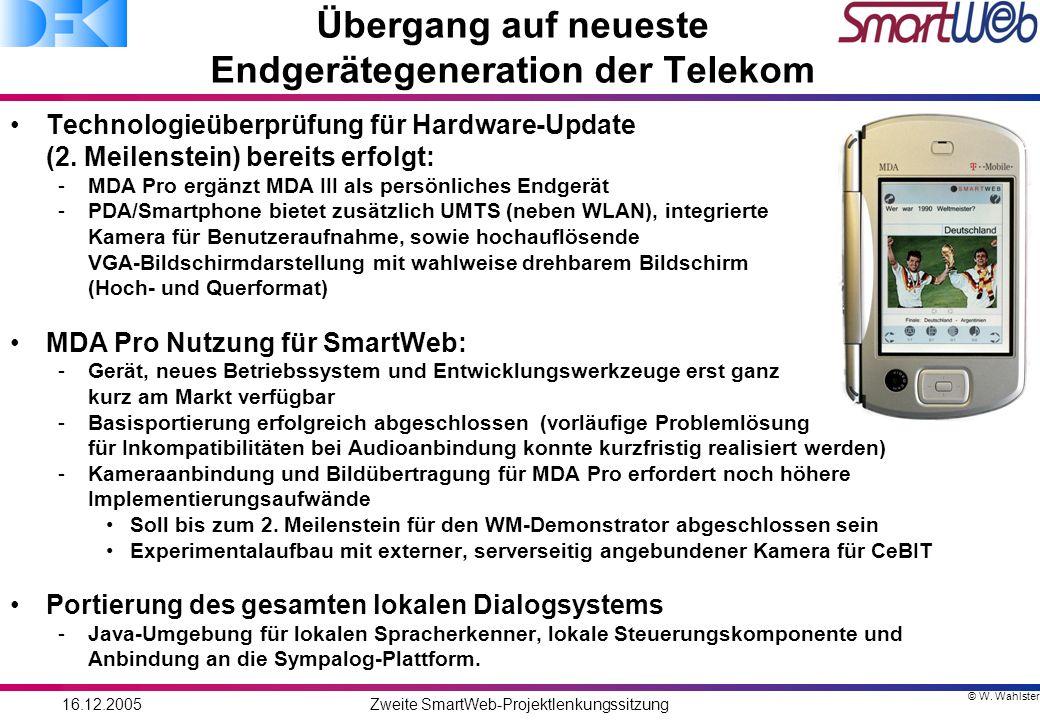 © W. Wahlster 16.12.2005Zweite SmartWeb-Projektlenkungssitzung Übergang auf neueste Endgerätegeneration der Telekom Technologieüberprüfung für Hardwar