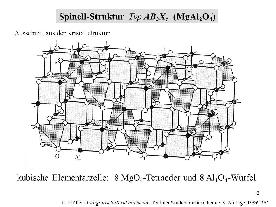 6 Spinell-Struktur Typ AB 2 X 4 (MgAl 2 O 4 ) kubische Elementarzelle: 8 MgO 4 -Tetraeder und 8 Al 4 O 4 -Würfel U. Müller, Anorganische Strukturchemi