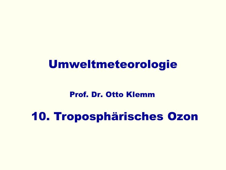 Umweltmeteorologie Prof. Dr. Otto Klemm 10. Troposphärisches Ozon