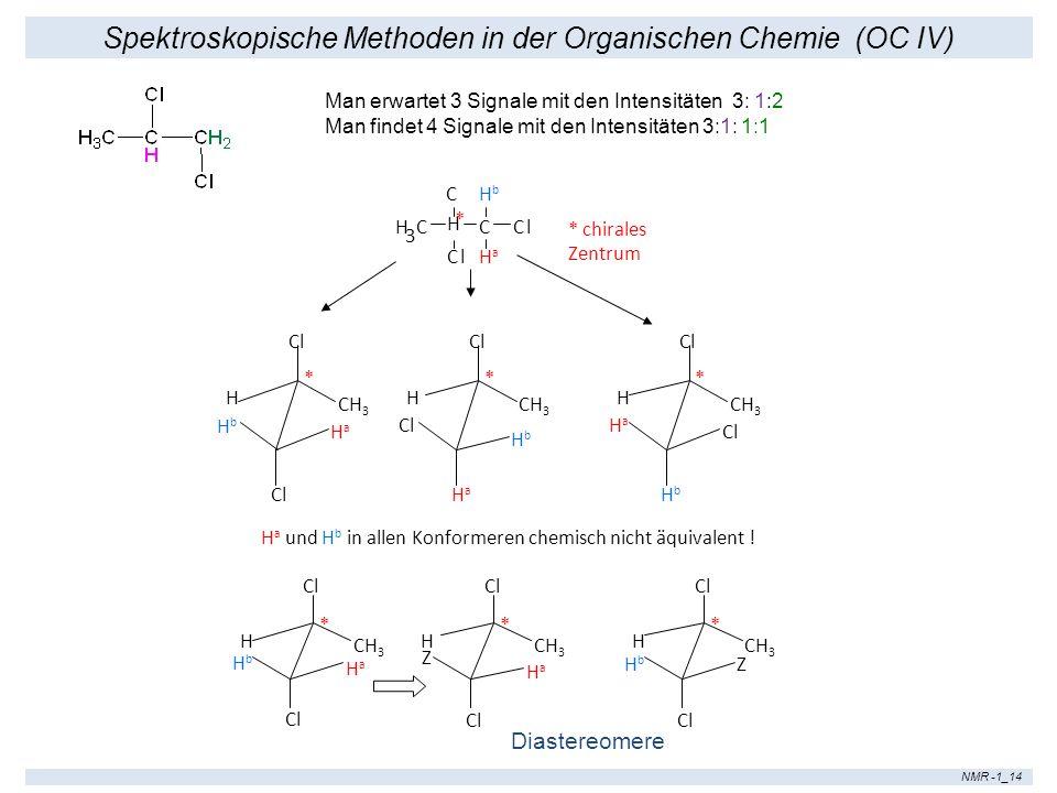 Spektroskopische Methoden in der Organischen Chemie (OC IV) NMR -1_14 * chirales Zentrum H 3 C C C H Cl Cl HbHb HaHa * Cl H CH 3 HbHb HaHa Cl H HbHb H